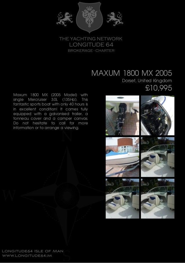 MAXUM 1800 MX 2005 Dorset, United Kingdom £10,995 Maxum 1800 MX (2005 Model) with single Mercruiser 3.0L (135Hp). This fan...