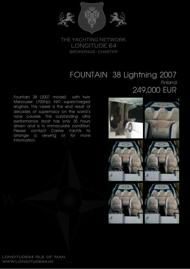 FOUNTAIN 38 Lightning 2007 Finland 249,000 EUR Fountain 38 (2007 model) with twin Mercruiser (700Hp) NXT supercharged engi...