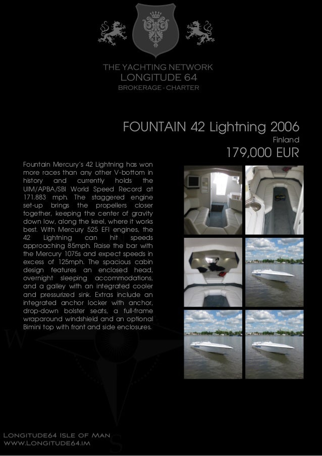 FOUNTAIN 42 Lightning 2006 Finland 179,000 EUR Fountain Mercury's 42 Lightning has won more races than any other V-bottom ...