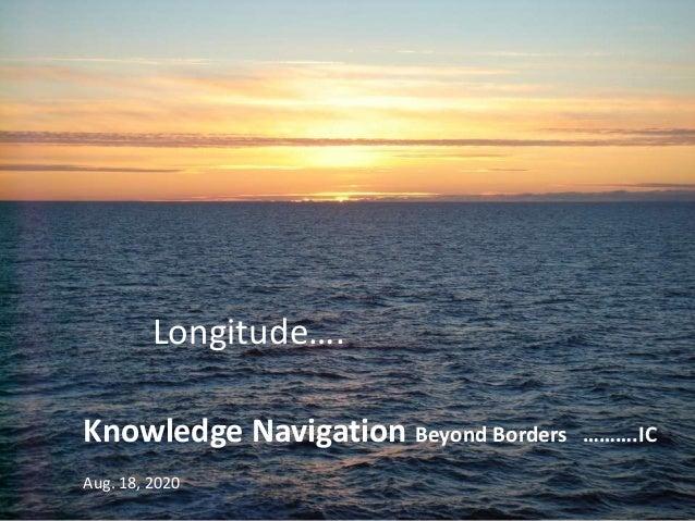 Knowledge Navigation Beyond Borders ……….IC Aug. 18, 2020 Longitude….