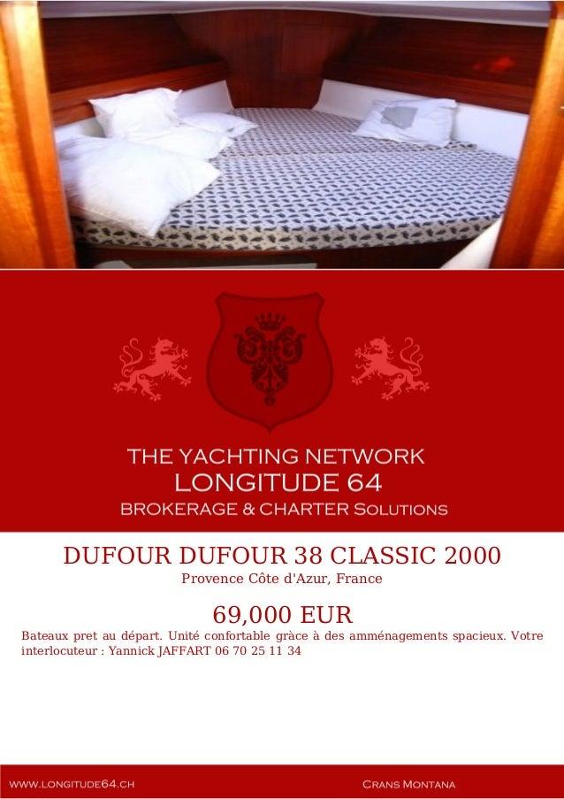 DUFOUR DUFOUR 38 CLASSIC 2000 Provence Côte d'Azur, France 69,000 EUR Bateaux pret au départ. Unité confortable gràce à de...