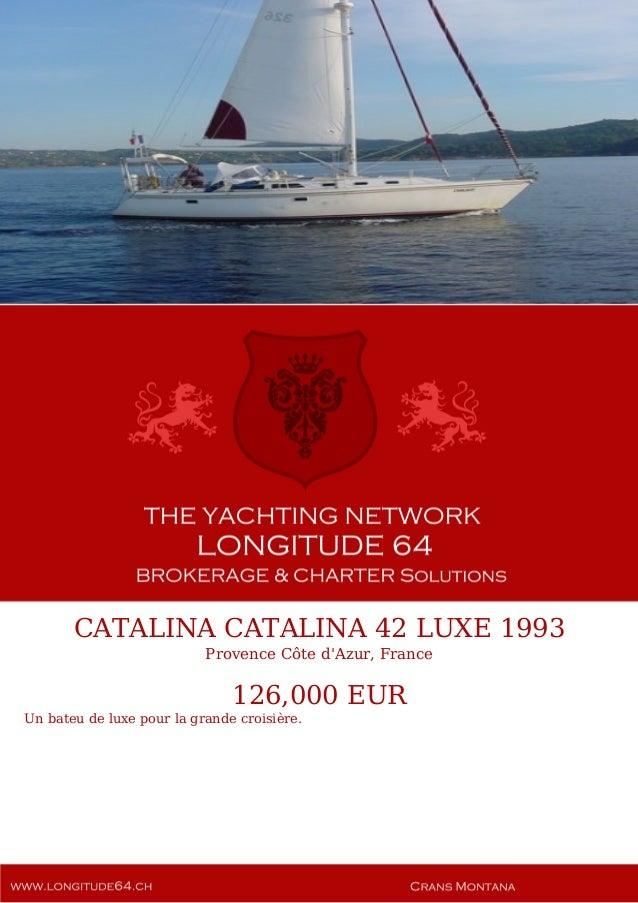 CATALINA CATALINA 42 LUXE 1993 Provence Côte d'Azur, France 126,000 EUR Un bateu de luxe pour la grande croisière.