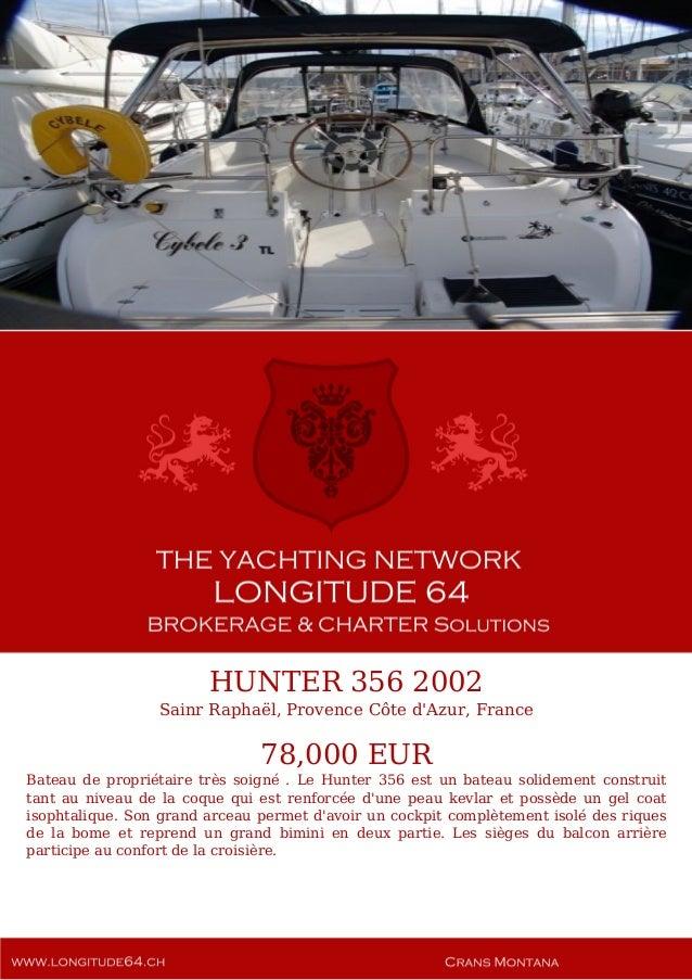 HUNTER 356 2002 Sainr Raphaël, Provence Côte d'Azur, France 78,000 EUR Bateau de propriétaire très soigné . Le Hunter 356 ...
