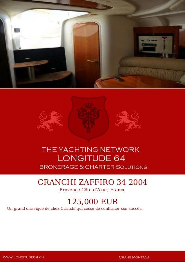 CRANCHI ZAFFIRO 34 2004 Provence Côte d'Azur, France 125,000 EUR Un grand classique de chez Cranchi qui cesse de confirmer...