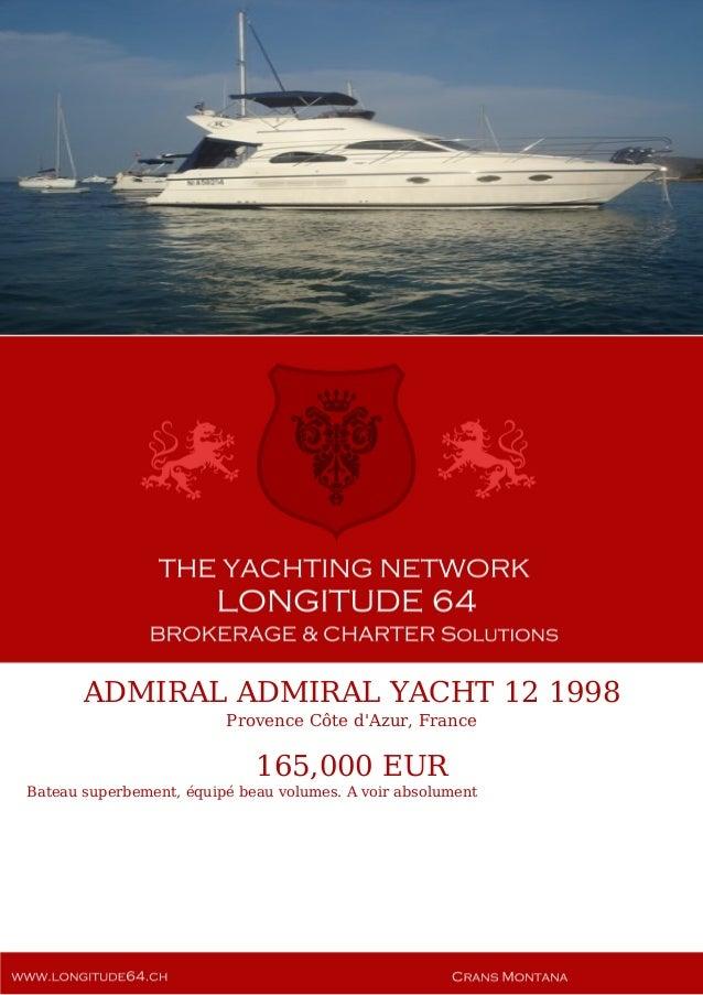 ADMIRAL ADMIRAL YACHT 12 1998 Provence Côte d'Azur, France 165,000 EUR Bateau superbement, équipé beau volumes. A voir abs...