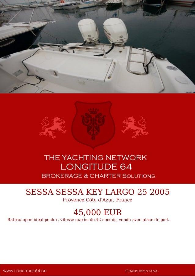 SESSA SESSA KEY LARGO 25 2005 Provence Côte d'Azur, France 45,000 EUR Bateau open idéal peche , vitesse maximale 42 noeuds...