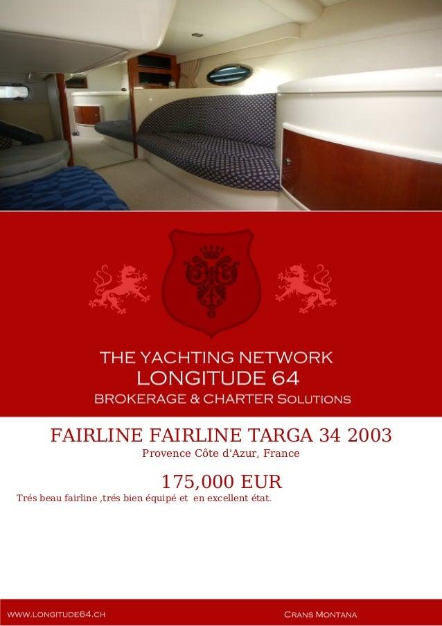 FAIRLINE FAIRLINE TARGA 34 2003 Provence Côte d'Azur, France 175,000 EUR Trés beau fairline ,trés bien équipé et en excell...