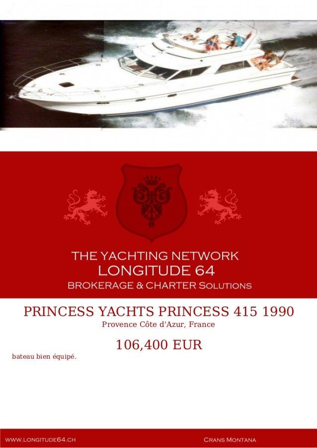 PRINCESS YACHTS PRINCESS 415 1990 Provence Côte d'Azur, France 106,400 EUR bateau bien équipé.