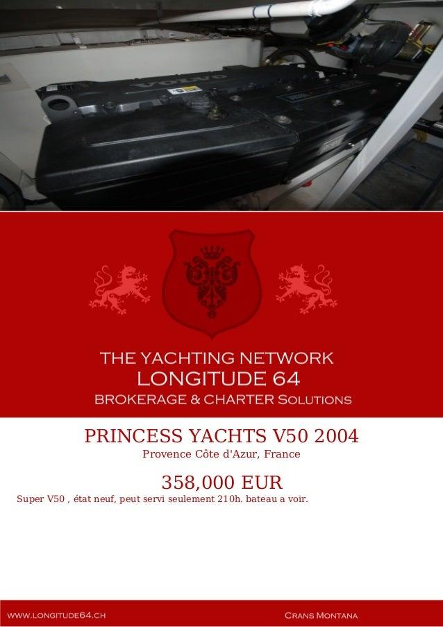 PRINCESS YACHTS V50 2004 Provence Côte d'Azur, France 358,000 EUR Super V50 , état neuf, peut servi seulement 210h. bateau...