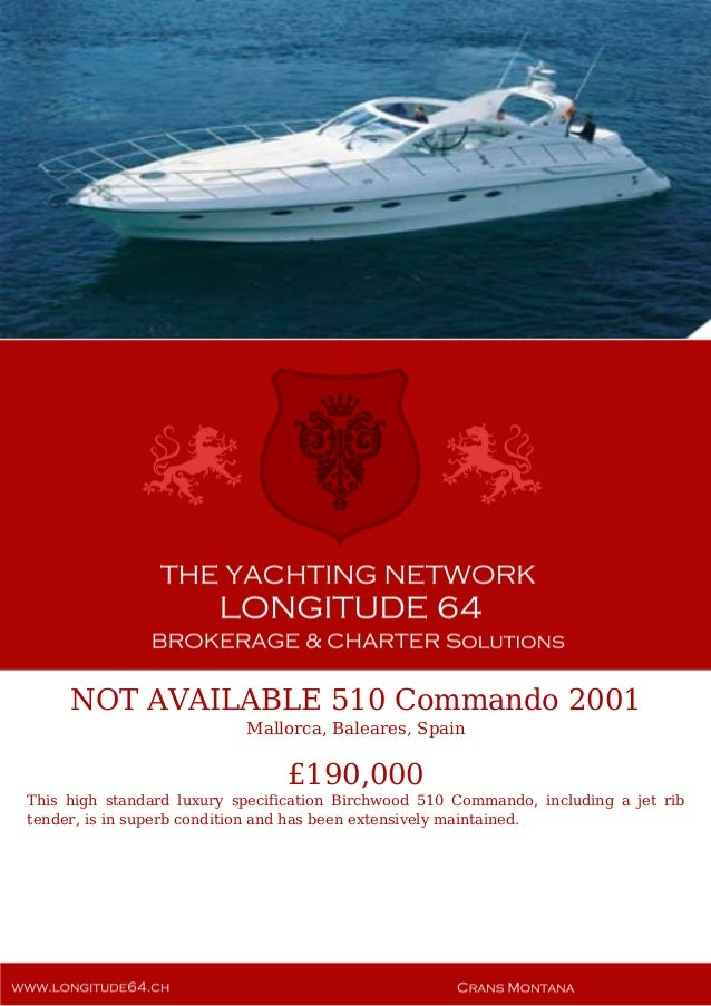 NOT AVAILABLE 510 Commando 2001 Mallorca, Baleares, Spain £190,000 This high standard luxury specification Birchwood 510 C...