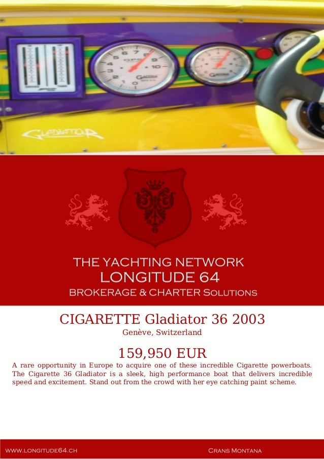 CIGARETTE Gladiator 36 2003 Genève, Switzerland 159,950 EUR A rare opportunity in Europe to acquire one of these incredibl...