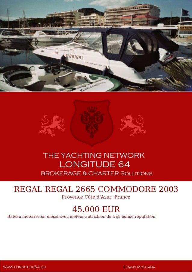 REGAL REGAL 2665 COMMODORE 2003 Provence Côte d'Azur, France 45,000 EUR Bateau motorisé en diesel avec moteur autrichien d...