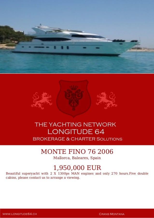 MONTE FINO 76 2006 Mallorca, Baleares, Spain 1,950,000 EUR Beautiful superyacht with 2 X 1300ps MAN engines and only 270 h...