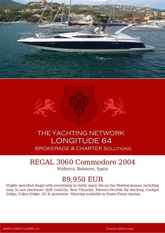 REGAL 3060 Commodore 2004 Mallorca, Baleares, Spain 89,950 EUR Highly specified Regal with everything to really enjoy life...