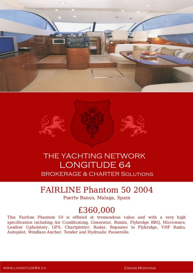 FAIRLINE Phantom 50 2004 Puerto Banus, Malaga, Spain £360,000 This Fairline Phantom 50 is offered at tremendous value and ...