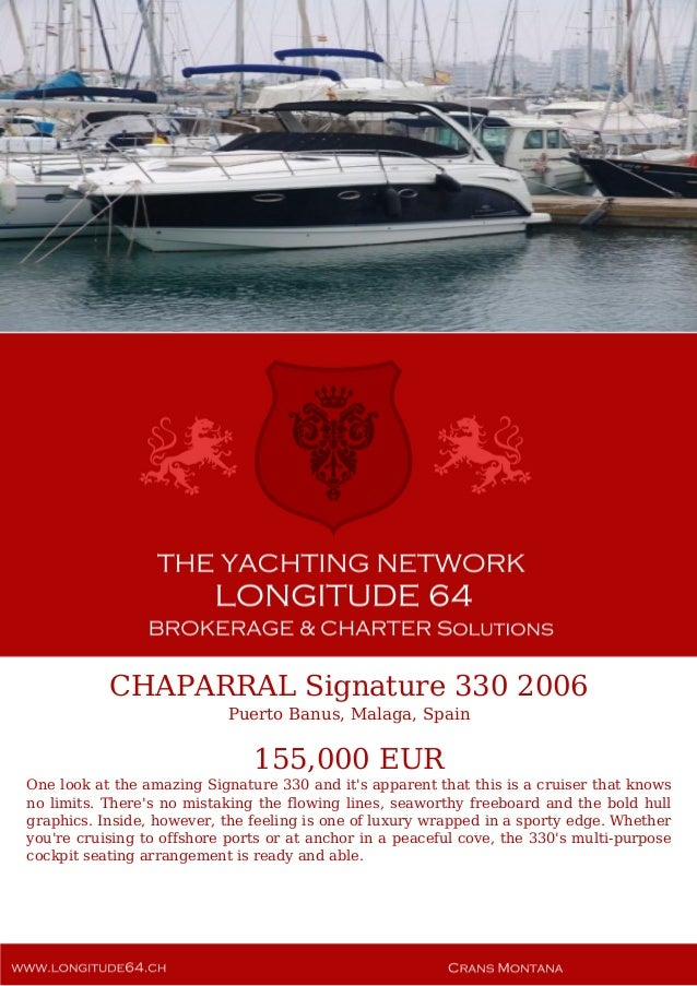 CHAPARRAL Signature 330 2006 Puerto Banus, Malaga, Spain 155,000 EUR One look at the amazing Signature 330 and it's appare...