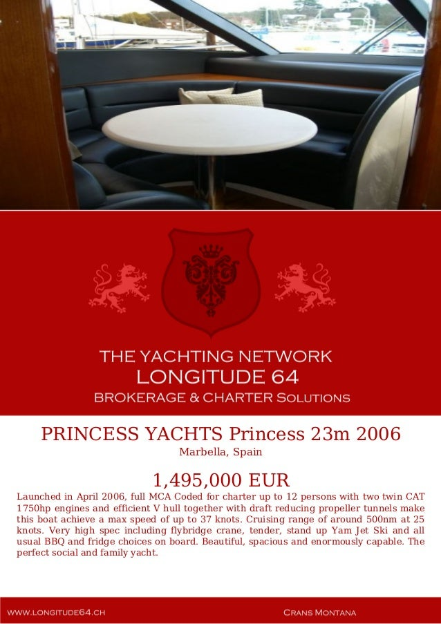 PRINCESS YACHTS Princess 23m 2006 Marbella, Spain 1,495,000 EUR Launched in April 2006, full MCA Coded for charter up to 1...
