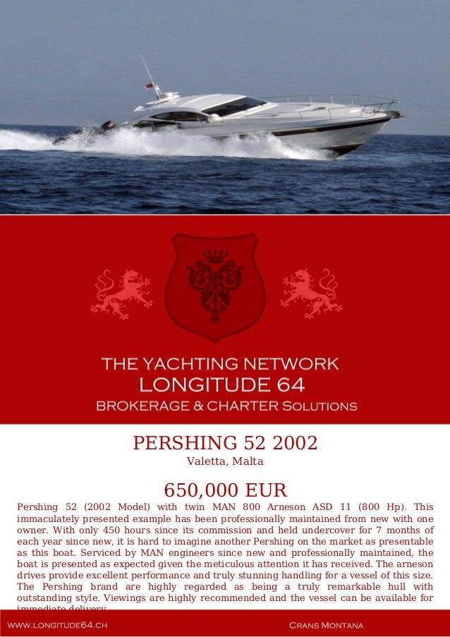 PERSHING 52 2002 Valetta, Malta 650,000 EUR Pershing 52 (2002 Model) with twin MAN 800 Arneson ASD 11 (800 Hp). This immac...