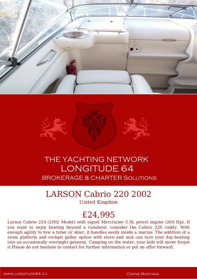 LARSON Cabrio 220 2002 United Kingdom £24,995 Larson Cabrio 220 (2002 Model) with signel Mercruiser 5.0L petrol engine (26...
