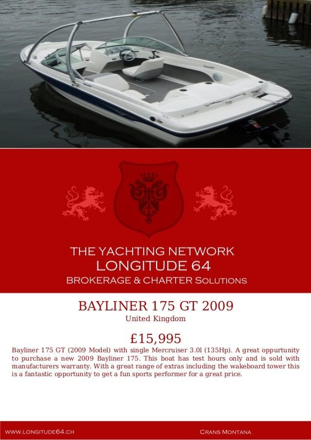 BAYLINER 175 GT 2009 United Kingdom £15,995 Bayliner 175 GT (2009 Model) with single Mercruiser 3.0l (135Hp). A great oppu...