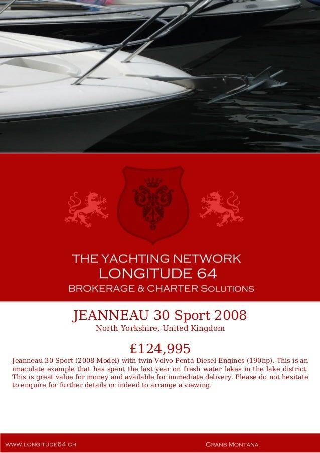 JEANNEAU 30 Sport 2008 North Yorkshire, United Kingdom £124,995 Jeanneau 30 Sport (2008 Model) with twin Volvo Penta Diese...
