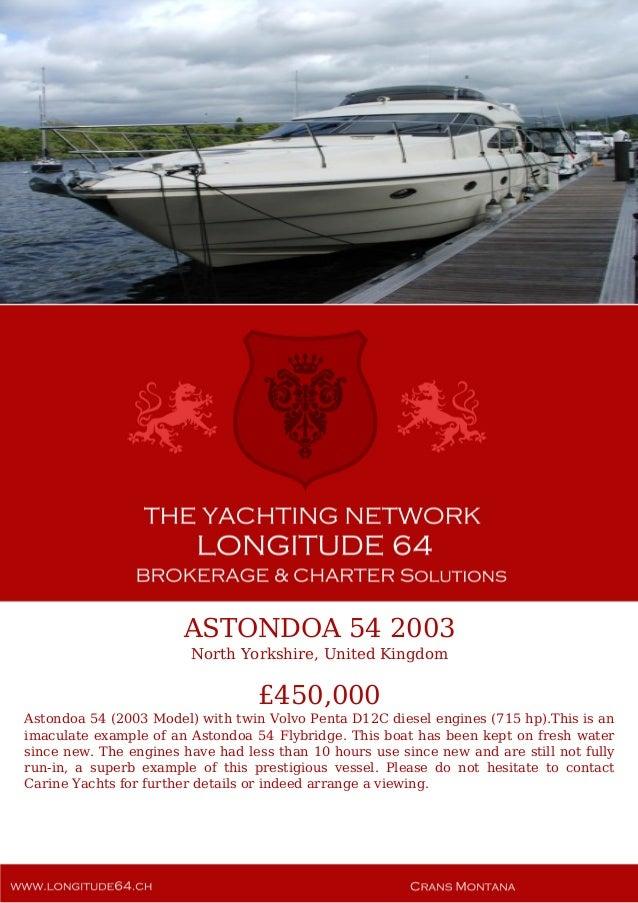 ASTONDOA 54 2003 North Yorkshire, United Kingdom £450,000 Astondoa 54 (2003 Model) with twin Volvo Penta D12C diesel engin...