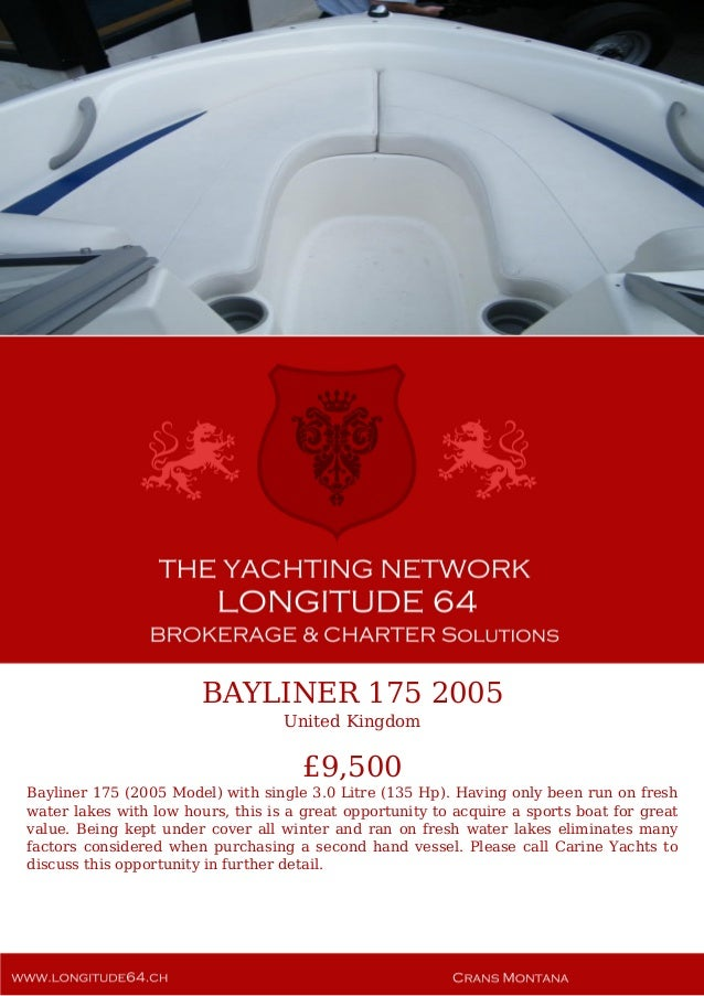 BAYLINER 175 2005 United Kingdom £9,500 Bayliner 175 (2005 Model) with single 3.0 Litre (135 Hp). Having only been run on ...
