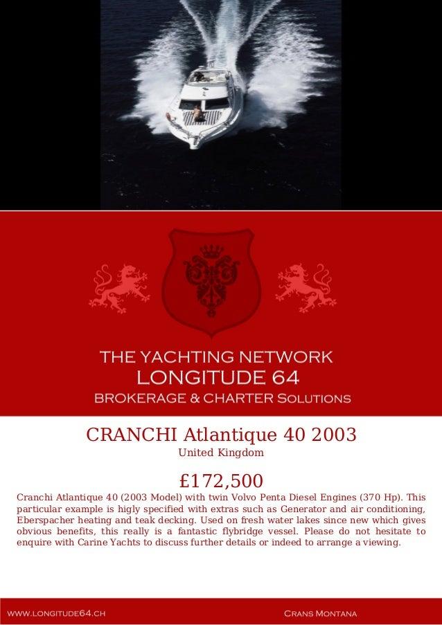 CRANCHI Atlantique 40 2003 United Kingdom £172,500 Cranchi Atlantique 40 (2003 Model) with twin Volvo Penta Diesel Engines...