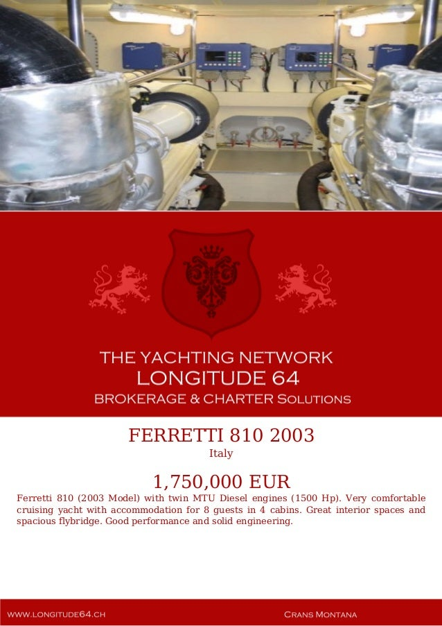 FERRETTI 810 2003 Italy 1,750,000 EUR Ferretti 810 (2003 Model) with twin MTU Diesel engines (1500 Hp). Very comfortable c...