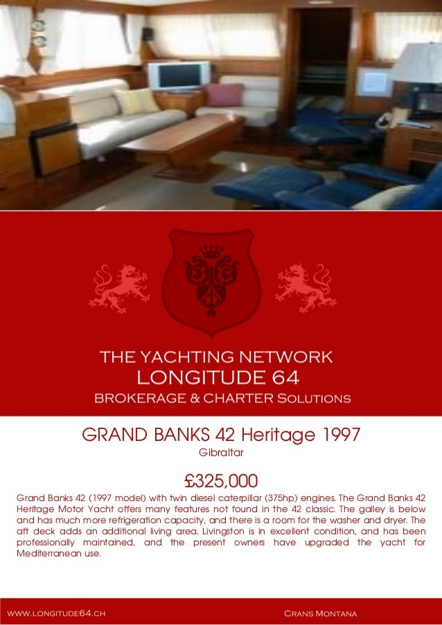 GRAND BANKS 42 Heritage 1997 Gibraltar £325,000 Grand Banks 42 (1997 model) with twin diesel caterpillar (375hp) engines. ...