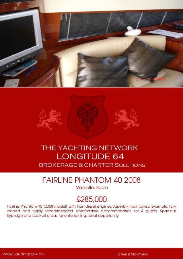 FAIRLINE PHANTOM 40 2008 Marbella, Spain £285,000 Fairline Phantom 40 (2008 model) with twin diesel engines. Superbly main...