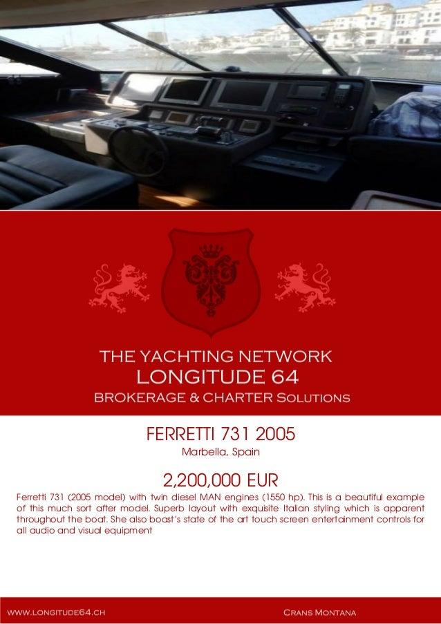 FERRETTI 731 2005 Marbella, Spain 2,200,000 EUR Ferretti 731 (2005 model) with twin diesel MAN engines (1550 hp). This is ...