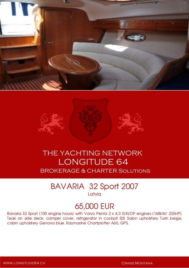 BAVARIA 32 Sport 2007 Latvia 65,000 EUR Bavaria 32 Sport (100 engine hours) with Volvo Penta 2 x 4,3 GXI/DP engines (168kW...