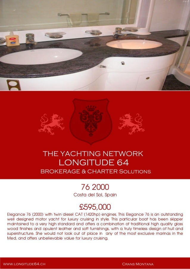 76 2000 Costa del Sol, Spain £595,000 Elegance 76 (2000) with twin diesel CAT (1420hp) engines. This Elegance 76 is an out...