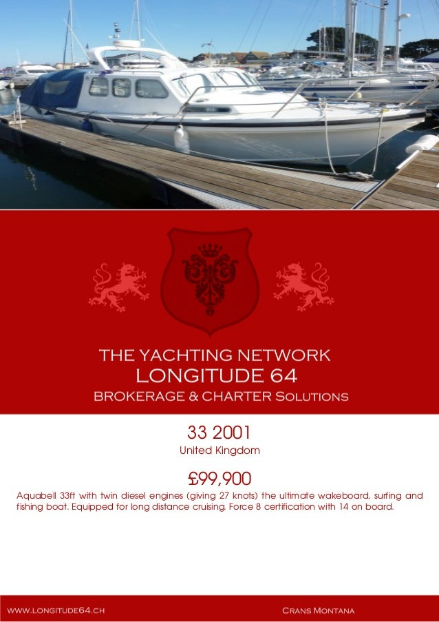 33 2001 United Kingdom £99,900 Aquabell 33ft with twin diesel engines (giving 27 knots) the ultimate wakeboard, surfing an...
