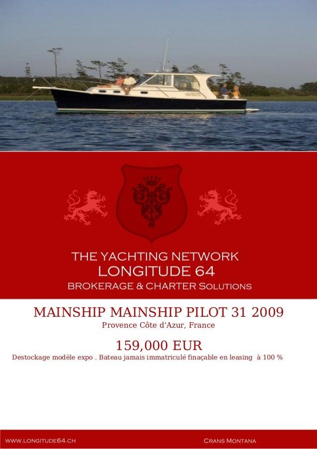 MAINSHIP MAINSHIP PILOT 31 2009 Provence Côte d'Azur, France 159,000 EUR Destockage modèle expo . Bateau jamais immatricul...