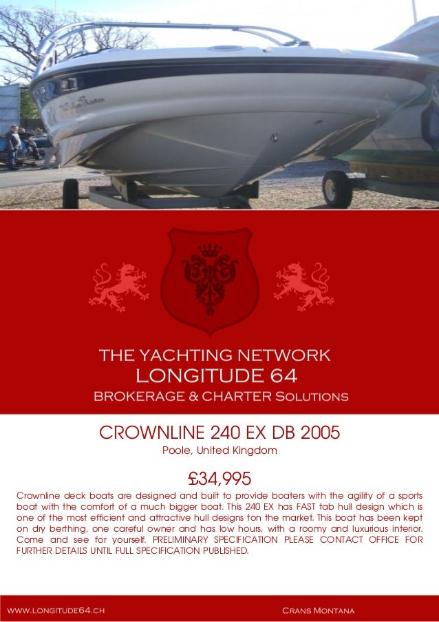 CROWNLINE 240 EX DB 2005 Poole, United Kingdom £34,995 Crownline deck boats are designed and built to provide boaters with...