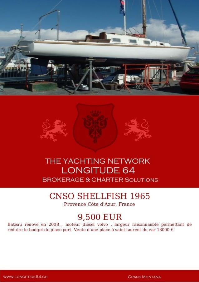 CNSO SHELLFISH 1965 Provence Côte d'Azur, France 9,500 EUR Bateau rénové en 2008 , moteur diesel volvo , largeur raisonnan...