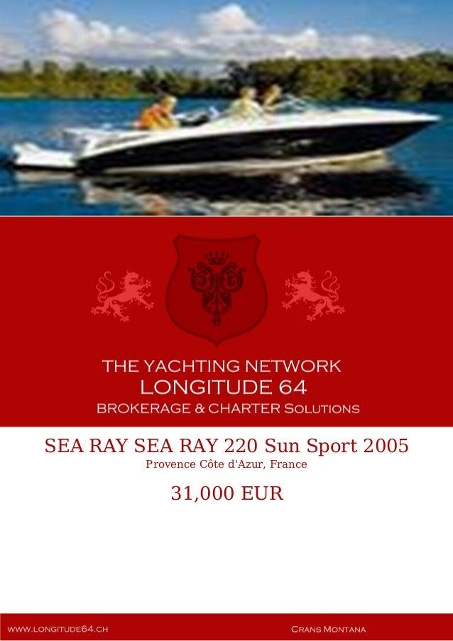 SEA RAY SEA RAY 220 Sun Sport 2005 Provence Côte d'Azur, France 31,000 EUR