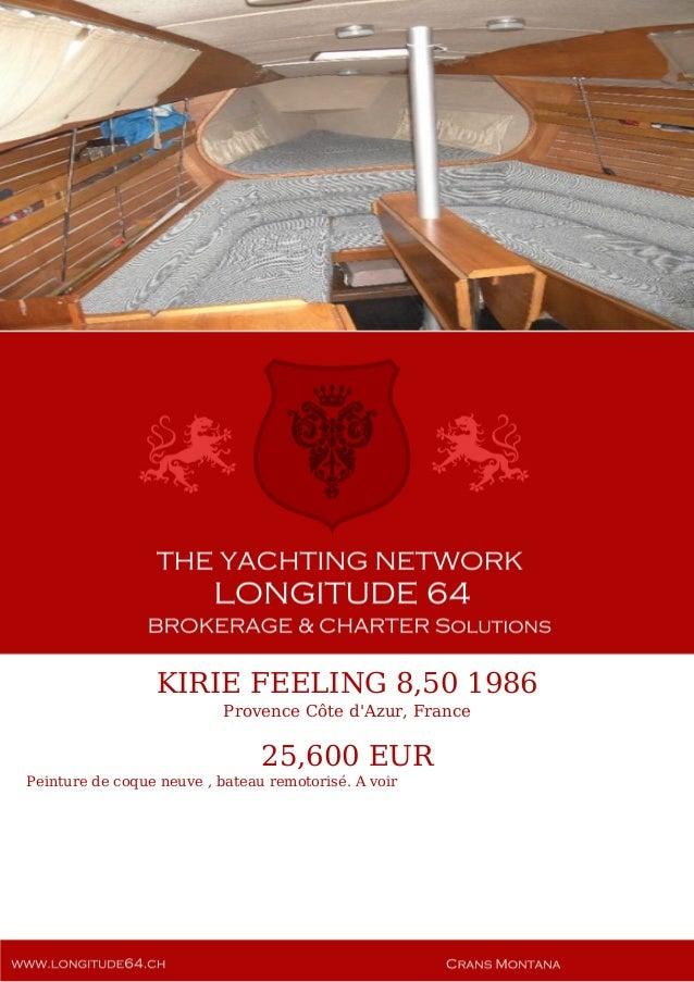 KIRIE FEELING 8,50 1986 Provence Côte d'Azur, France 25,600 EUR Peinture de coque neuve , bateau remotorisé. A voir