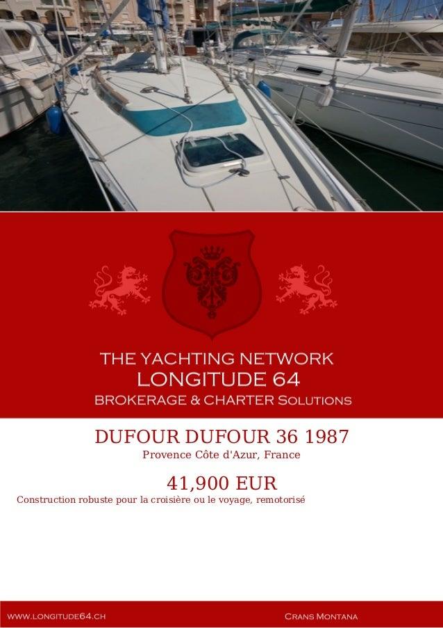 DUFOUR DUFOUR 36 1987 Provence Côte d'Azur, France 41,900 EUR Construction robuste pour la croisière ou le voyage, remotor...