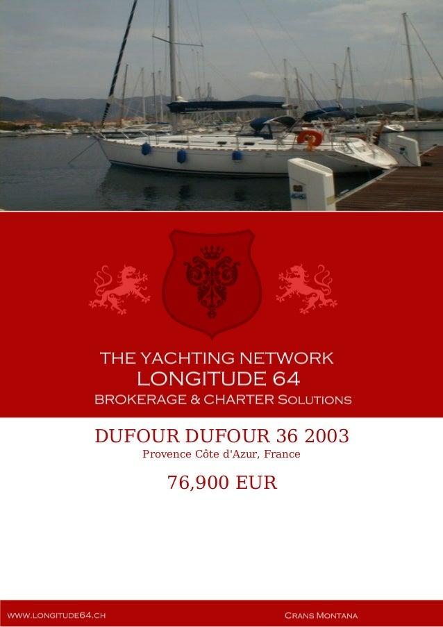 DUFOUR DUFOUR 36 2003 Provence Côte d'Azur, France 76,900 EUR