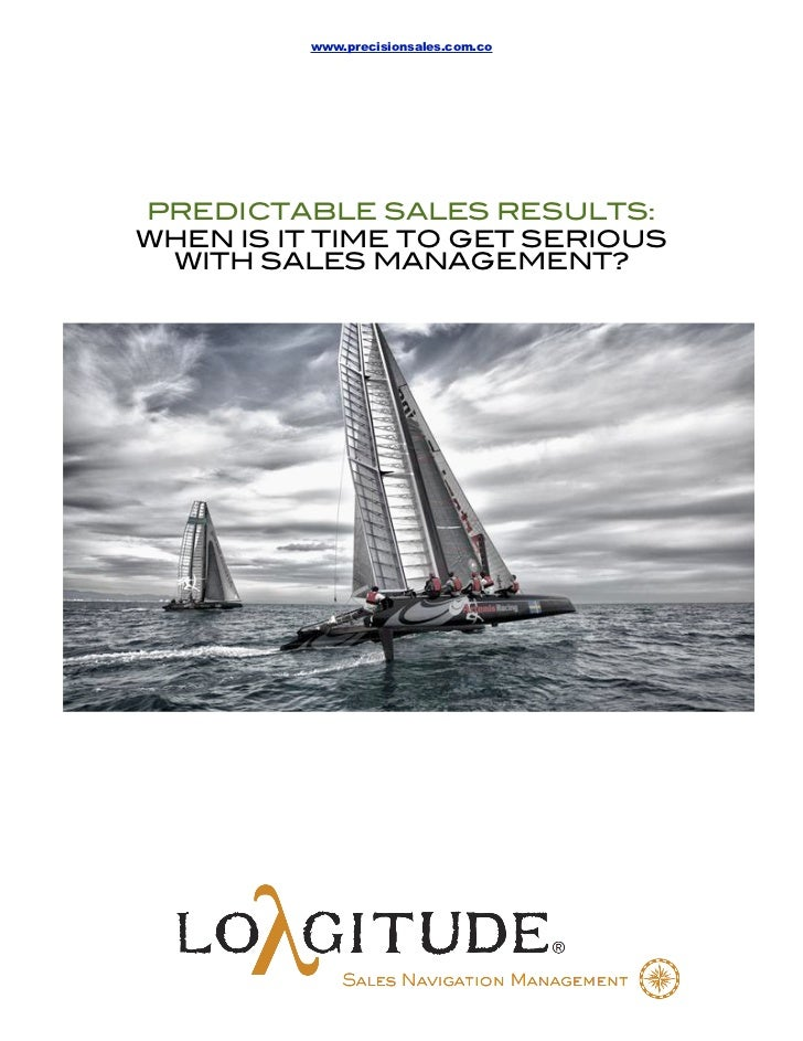 www.precisionsales.com.coPREDICTABLE SALES RESULTS:WHEN IS IT TIME TO GET SERIOUS WITH SALES MANAGEMENT?