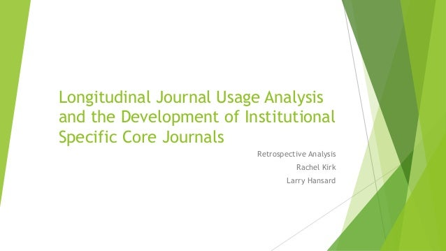 Longitudinal Journal Usage Analysis and the Development of Institutional Specific Core Journals Retrospective Analysis Rac...