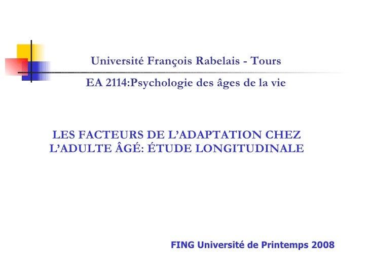 LES FACTEURS DE L'ADAPTATION CHEZ L'ADULTE  ÂGÉ:  ÉTUDE LONGITUDINALE Université François Rabelais - Tours EA 2114:Psychol...