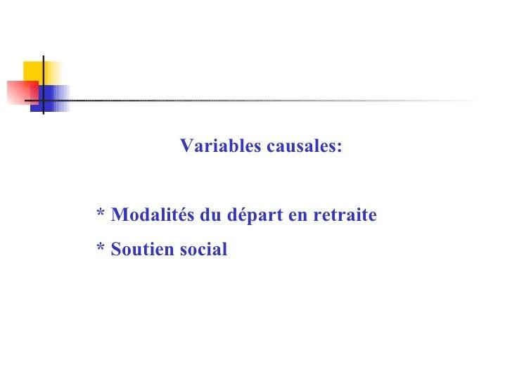 Variables causales: * Modalités du départ en retraite * Soutien social