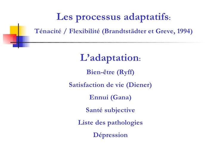 L'adaptation : Bien-être (Ryff) Satisfaction de vie (Diener) Ennui (Gana) Santé subjective Liste des pathologies Dépressio...