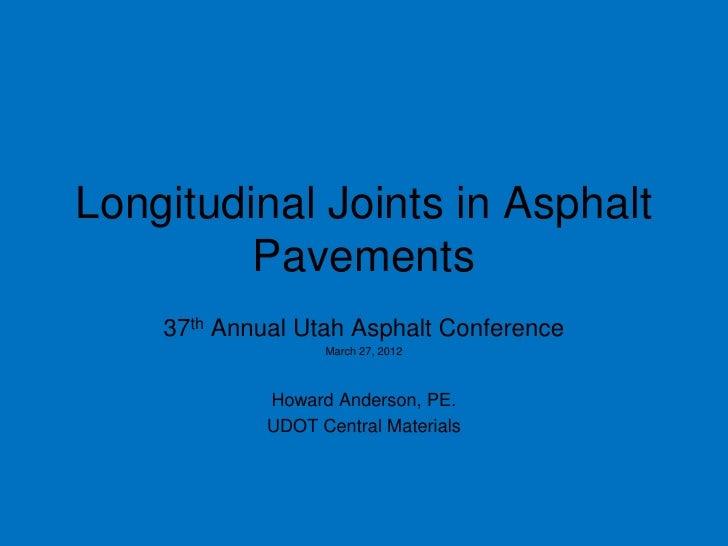 Longitudinal Joints in Asphalt         Pavements    37th Annual Utah Asphalt Conference                   March 27, 2012  ...