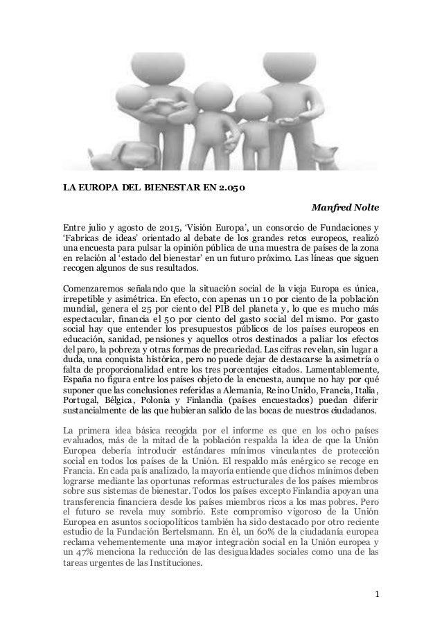 1 LA EUROPA DEL BIENESTAR EN 2.050 Manfred Nolte Entre julio y agosto de 2015, 'Visión Europa', un consorcio de Fundacione...