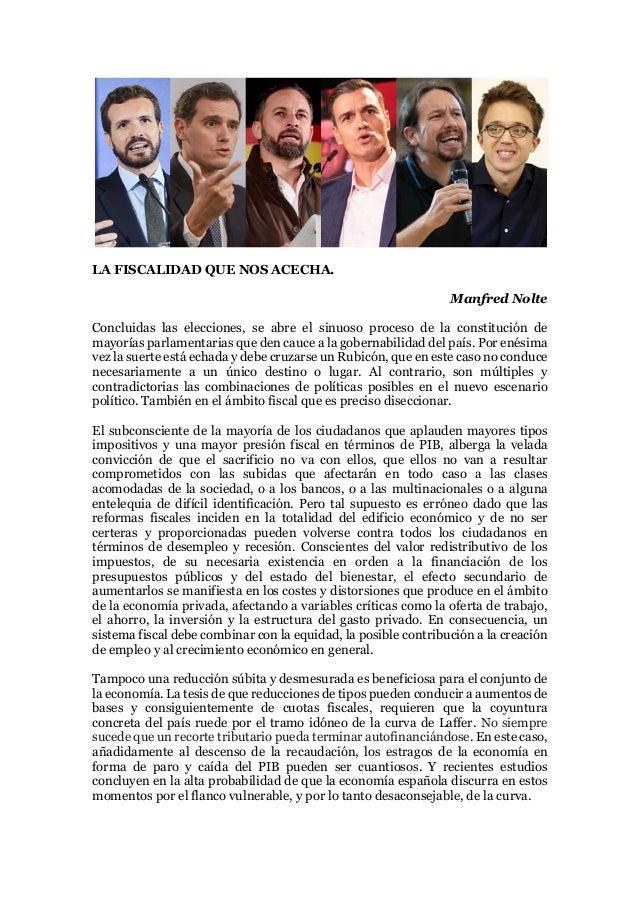 LA FISCALIDAD QUE NOS ACECHA. Manfred Nolte Concluidas las elecciones, se abre el sinuoso proceso de la constituci�n de ma...